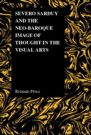 Severo Sarduy and the Neo-Baroque Image of Thought in the Visual Arts ebook by Rolando Pérez