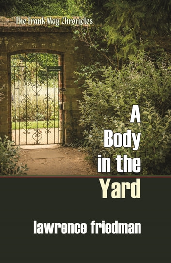 A Body in the Yard ebook by Lawrence M. Friedman