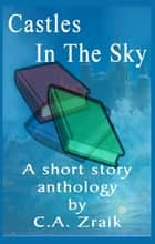 Castles In The Sky: Fantasy Short Story Collection ebook by C.A. Zraik