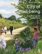 City of Well-being - A radical guide to planning ebook by Hugh Barton