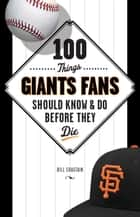 100 Things Giants Fans Should Know & Do Before They Die ebook by Bill Chastain
