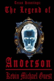 Texas Hauntings: The Legend of Anderson ebook by Kevin Guest