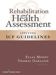 Rehabilitation and Health Assessment: Applying ICF Guidelines ebook by Mpofu, Elias, PhD, DEd, CRC