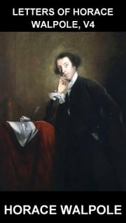 Letters of Horace Walpole, V4 [com Glossário em Português] ebook by Horace Walpole,Eternity Ebooks
