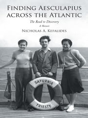 Finding Aesculapius across the Atlantic - The Road to Discovery; A Memoir ebook by Nicholas A. Kefalides