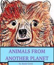 Animals From Another Planet ebook by Annie Cwyk