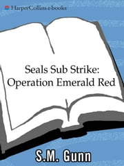 SEALs Sub Strike: Operation Emerald Red ebook by S. M. Gunn