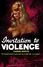 Invitation to Violence ebook by Lionel White