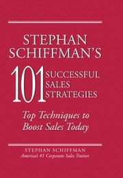Stephan Schiffman's 101 Successful Sales Strategies: Top Techniques to Boost Sales Today ebook by Stephan Schiffman