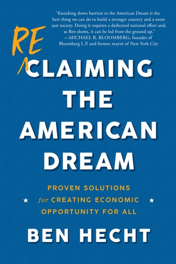 Reclaiming the American Dream - Proven Solutions for Creating Economic Opportunity for All ebook by Ben Hecht