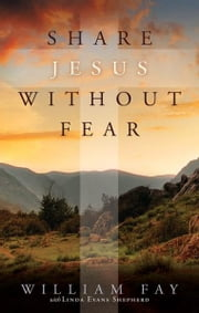 Share Jesus Without Fear ebook by Bill Fay, William Fay, Linda Evans Shepherd