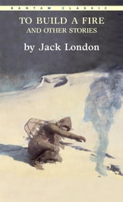To Build a Fire ebook by Jack London