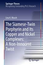 The Siamese-Twin Porphyrin and Its Copper and Nickel Complexes: A Non-Innocent Twist ebook by Lina K. Blusch