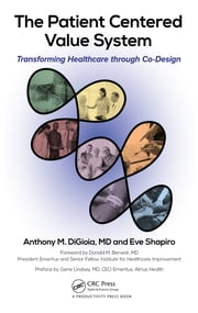The Patient Centered Value System - Transforming Healthcare through Co-Design ebook by Anthony M. DiGioia, Eve Shapiro