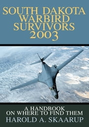 South Dakota Warbird Survivors 2003 - A Handbook on where to find them ebook by Harold Skaarup