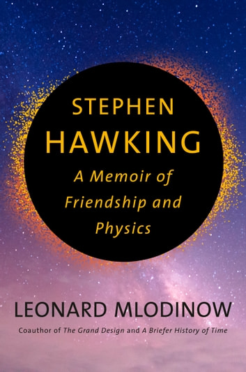 Stephen Hawking - A Memoir of Friendship and Physics ebook by Leonard Mlodinow