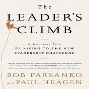 The Leader's Climb - A Business Tale of Rising to the New Leadership Challenge audiobook by Paul Heagen, Bob Parsanko