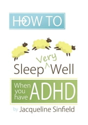 How to Sleep Well when you have ADHD ebook by Jacqueline Sinfield