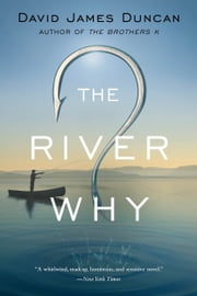 The River Why ebook by David James Duncan