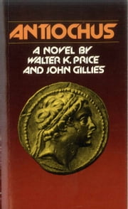 Antiochus - A Novel ebook by John Gillies,Walter Price