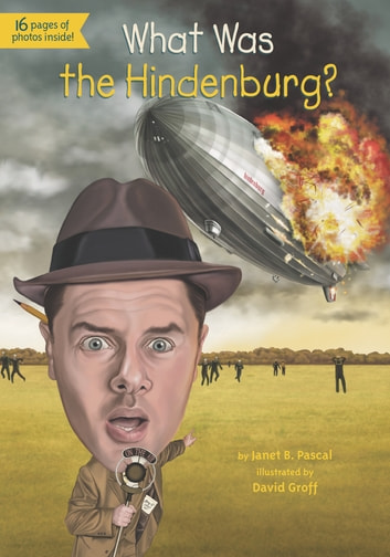 What Was the Hindenburg? ebook by Janet B. Pascal,Who HQ
