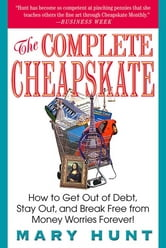 The Complete Cheapskate - How to Get Out of Debt, Stay Out, and Break Free from Money Worries Forever ebook by Mary Hunt