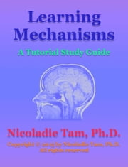 Learning Mechanisms: A Tutorial Study Guide ebook by Nicoladie Tam, Ph.D.