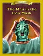 Man in the Iron Mask - Easy Reading Classic Literature eBook by Alexandre Dumas