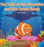 The Tale of the Clownfish and the Great Shark ebook by