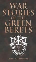 War Stories of the Green Berets ebook by Hans Halberstadt