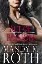 Act of Passion - An Immortal Ops World Novel ebook by Mandy M. Roth