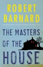 Masters of the House ebook by Robert Barnard