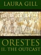 Orestes: The Outcast ebook by Laura Gill