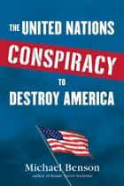 The United Nations Conspiracy to Destroy America ebook by Michael Benson