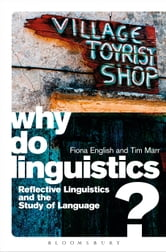 Why Do Linguistics? - Reflective Linguistics and the Study of Language ebook by Fiona English,Dr Tim Marr