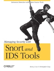 Managing Security with Snort & IDS Tools - Intrusion Detection with Open Source Tools ebook by Kerry J. Cox,Christopher Gerg