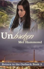 Unbroken - Return to the Outback, #3 ebook by Mel Hammond