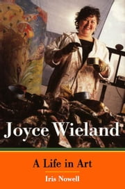 Joyce Wieland: A Life in Art ebook by Nowell, Iris