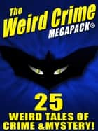 The Weird Crime MEGAPACK ®: 25 Weird Tales of Crime and Mystery! eBook by Talmage Powell, Fletcher Flora, Robert Moore Williams,...