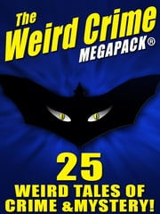 The Weird Crime MEGAPACK ®: 25 Weird Tales of Crime and Mystery! ebook by Talmage Powell,Fletcher Flora,Robert Moore Williams,Rufus King,H. L. Mencken