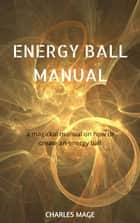 Energy Ball Manual ebook by Charles Mage