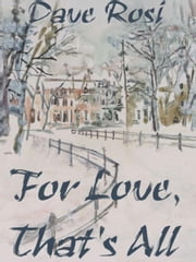 For Love, That's All ebook by Rosi, Dave