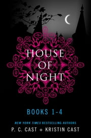House of Night Series Books 1-4 - Marked, Betrayed, Chosen and Untamed ebook by P. C. Cast, Kristin Cast