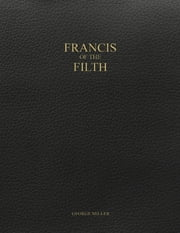 Francis of the Filth ebook by George Miller