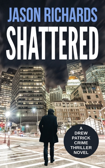 Shattered - A Drew Patrick Crime Thriller Novel ebooks by Jason Richards
