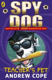 Spy Dog Teacher's Pet ebook by Andrew Cope