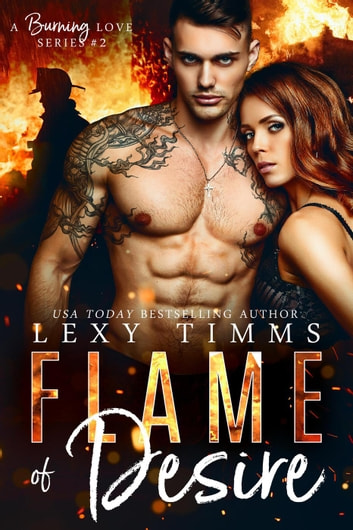 Flame of Desire - A Burning Love Series, #2 ebook by Lexy Timms