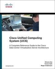 Cisco Unified Computing System (UCS) (Data Center) - A Complete Reference Guide to the Cisco Data Center Virtualization Server Architecture ebook by Silvano Gai,Tommi Salli,Roger Andersson