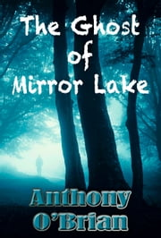 The Ghost of Mirror Lake ebook by Anthony O'Brian