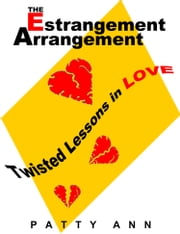 The Estrangement Arrangement: Twisted Lessons in Love ebook by Patty Ann